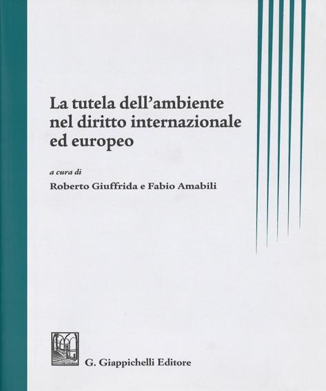 """Presentazione del volume: """"La tutela dell'ambiente nel diritto internazionale ed europeo"""""""